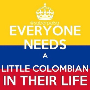 everyone needs a little colombian in their lives
